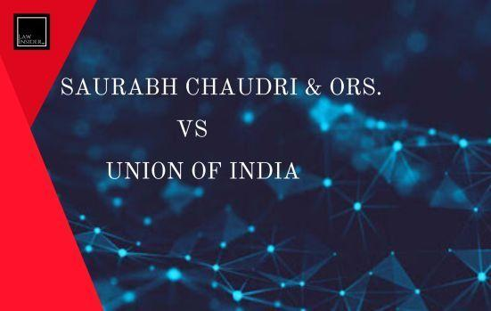Saurabh Chaudri & Ors. Vs Union Of India