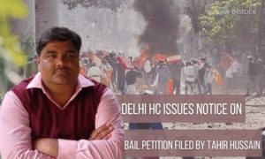 Delhi Riots Delhi HC issues notice on bail petition filed by Tahir Hussain Law Insider