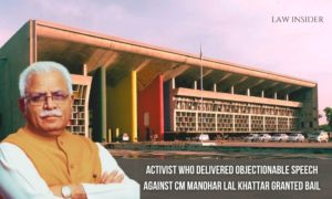 ACTIVIST WHO DELIVERED OBJECTIONABLE SPEECH AGAINST CM MANOHAR LAL KHATTAR GRANTED BAIL