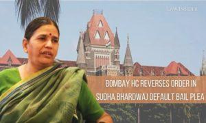 Bombay HC reverses order in Sudha Bhardwaj Default Bail Plea Law Insider