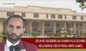 Delhi HC adjourns Raj Kumar Plea seeking inclusion in Tokyo Paralympic Games Law Insider