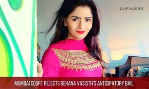 Mumbai Court rejects Gehana Vasisth's Anticipatory Bail