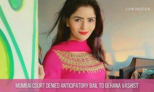 MUMBAI COURT DENIED ANTICIPATORY BAIL TO GEHANA VASHIST