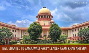 Azam Khan & Son bail Forgery Case Supreme Court
