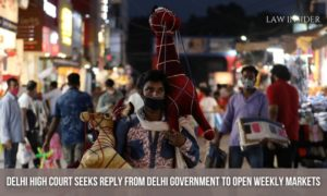 DELHI HIGH COURT SEEK REPLY FROM DELHI GOVERNMENT TO OPEN WEEKLY MARKETS