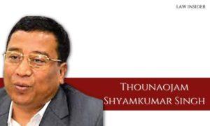 Thounaojam Shyamkumar Singh - law insider