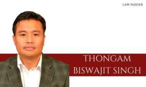 THONGAM BISWAJIT SINGH - law insider